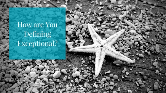 How are You Defining Exceptional?