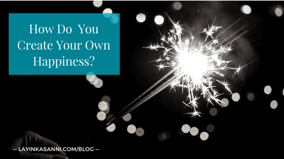 How Do You Create Your Own Happiness?