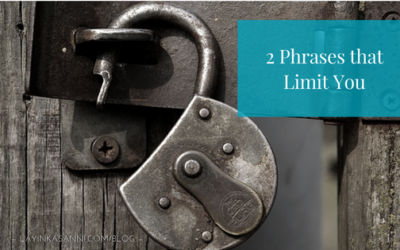 2 Phrases that Limit You